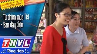 THVL | Chuyện cảnh giác: Bán dây điện, thuê chồng, từ thiện mùa Tết, thối tiền