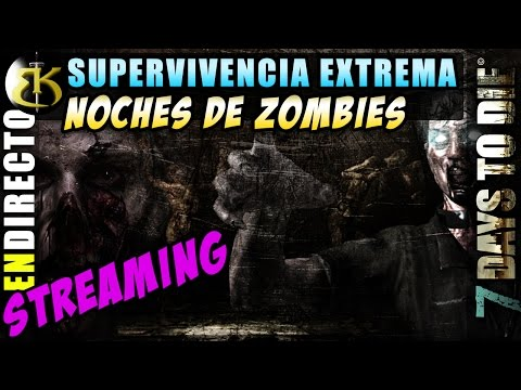 El server esta listo, inauguracion ►7 DAYS TO DIE ► Streaming directo gameplay español