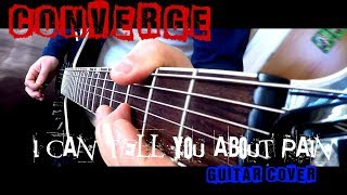 Converge - I Can Tell You About Pain (guitar cover 2017)