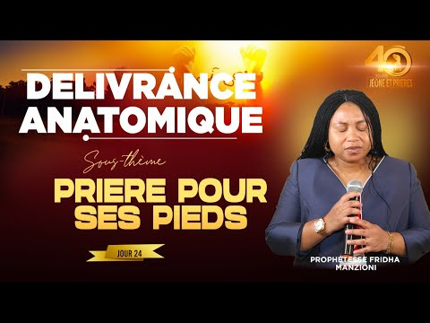JEÛNE ET PRIÈRE I J24.4 PRIERE POUR SES PIEDS BY PROPHETESSE FRIDHA DEBORAH
