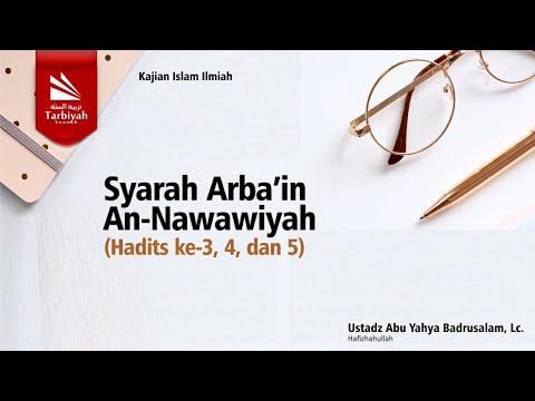 Syarah Arba'in An Nawawi Hadist #3, #4 & #5 | Ustadz Abu Yahya Badru Salam, Lc