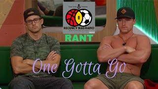 Rant | One Gotta Go #BB20 #BigBrother