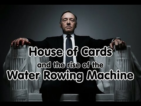 House of cards and the water rowing machine youtube - Waterrower house of cards ...