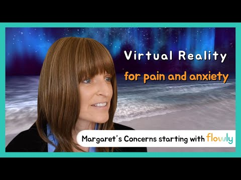 Margaret's Concerns| VIRTUAL REALITY for Pain & Anxiety| Convos with a Flowly User