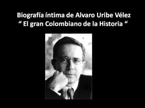 BIOGRAFIA INTIMA DE ALVARO URIBE VELEZ EL GRAN COLOMBIANO DE LA HISTORIA
