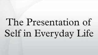 The Presentation of Self in Everyday Life