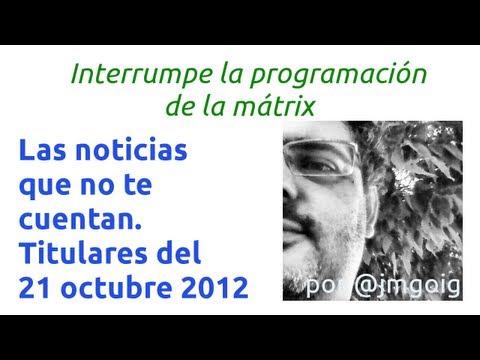 Las noticias que no te cuentan: Titulares del día 21 de octubre de 2012