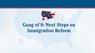 Gang of 8: Next Steps on Immigration Reform