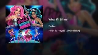 Barbie Rock 'N Royals - What If I Shine (Audio)