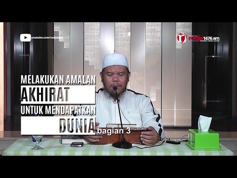 Bab Mengamalkan Amalan Akhirat Untuk Dunia (lanjutan) - Ust Abu Haidar Assundawy