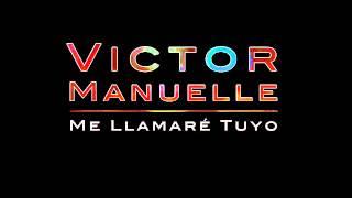 Victor Manuelle - Me Llamaré Tuyo