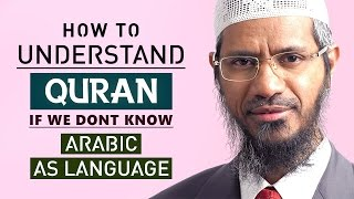 How to Understand Quran if we don't know Arabic as a Language by Dr Zakir Naik