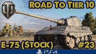 WoT - E-75 UNLOCKED! (Stock) - Road to Tier Ten (PS4)