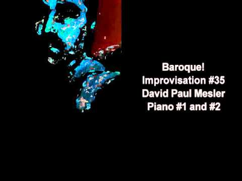 Baroque! Session, Improvisation #35 -- David Paul Mesler (piano duo)