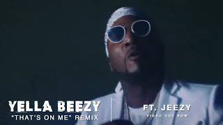 Yella Beezy 34 That 39 S On Me 34 Remix Ft Jeezy