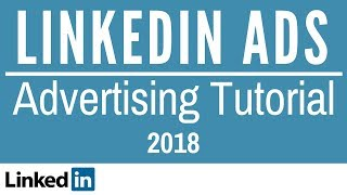 LinkedIn Advertising Tutorial 2018 - LinkedIn Ads Tutorial From Beginner to Advanced