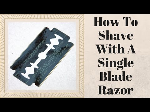 How To Shave With A Single-Blade Razor