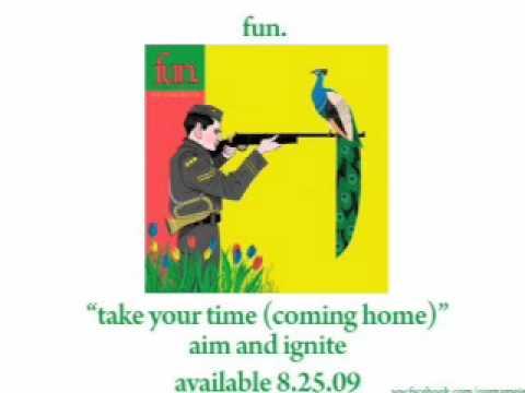 Fun - Take Your Time Coming Home