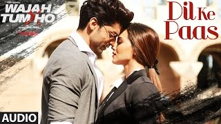 Dil Ke Paas Full Audio Song Wajah Tum Ho Arijit Singh Tulsi Kumar