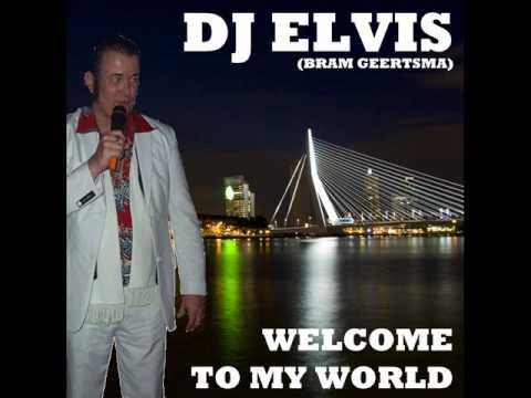 DJ Elvis ( Bram Geertsma ) - Welcom to my world