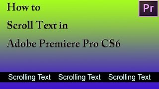 How to Scroll Text in Adobe Premiere Pro CS6