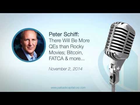 Peter Schiff: There Will Be More QEs than Rocky Movies; Bitcoin, FATCA & more... - 11/2/14