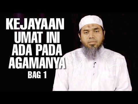 Serial Wasiat Nabi (15): Kejayaan Umat Ini Ada Pada Agamanya Bag 1 - Ustadz Afifi Abdul Wadud
