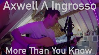 Axwell Ingrosso More Than You Know Cover by George Lunn