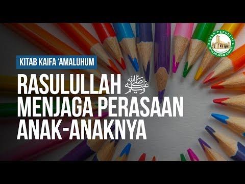 Rasulullah ﷺ Berinteraksi dengan Anak -Anaknya - Ustadz Khairullah Anwar Luthfi, Lc