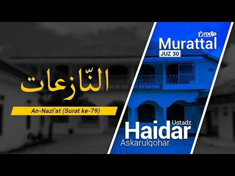 Murattal Al-Qur'an: 079. Surat An-Naziat (Ustadz Haidar Askarulqohar)