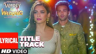 Veerey Ki Wedding (Title Track) LYRICAL | Navraj Hans | Pulkit Samrat Jimmy Shergill Kriti Kharbanda