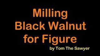 Milling Black Walnut for Figure TTS