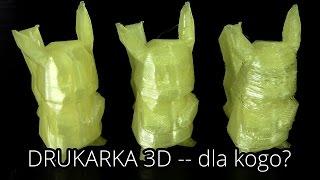 Drukarka 3D -- Najlepszy i najgorszy zakup dla fana technologii
