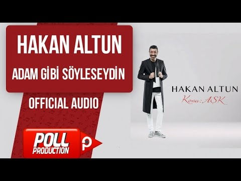 Hakan Altun - Adam Gibi Söyleseydin - ( Official Audio )