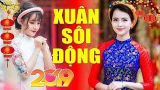 Nhạc Xuân 2019 LK Nhạc Xuân Chọn Lọc Hay nhất - Nhạc tết mới nhất 2019 - Xuân Kỷ Hợi 2019