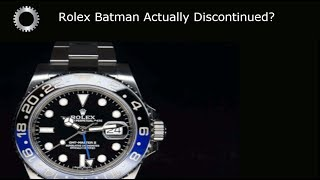 Is The Rolex Batman ACTUALLY Discontinued ?  The Truth !