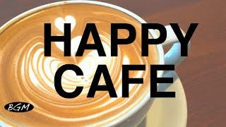 【CAFE MUSIC】Relaxing Jazz & Bossa Nova Instrumental Music - Happy Cafe Music For Study,Work