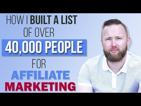 How I Built A List Of Over 40,000 People For Affiliate Marketing