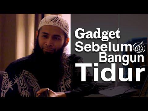 Ceramah Pendek: Gadget, Sebelum Tidur Dan Bangun Tidur - Ustadz Syafiq Reza Basalamah