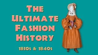 THE ULTIMATE FASHION HISTORY: The 1830s & 1840s