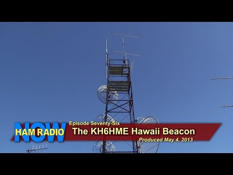 Episode 76: HamRadioNow Visits the KH6HME Hawaiian Beacon