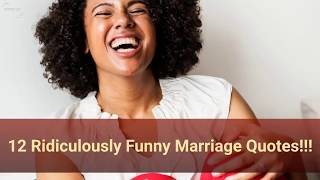 12 Ridiculously Funny Marriage Quotes!!!
