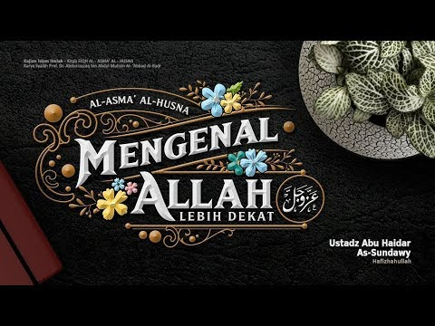 Mengenal Allah Lebih Dekat #6 | Ustadz Abu Haidar As-Sundawy حفظه الله