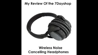 My Review of the 7DayShop Aero Freedom noise cancelling Headphones (52 Subscriber Special)