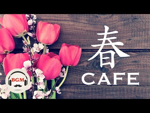 Relaxing Jazz & Bossa Nova Music - Spring Cafe Music For Work, Study