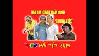 HÀI TẾT 2019 VTV - ĐẠI GIA CHÂN NẤM TẬP 3 - HÀI TRUNG HIẾU CÁI ĐẸP ĐÈ BẸP CÁI ẤY