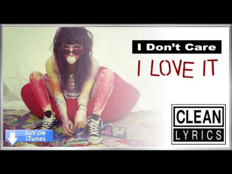 I Don't Care I Love It - Icona Pop Clean Radio Edit Version. See Lyrics Below video