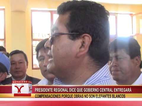 PRESIDENTE REGIONAL DICE QUE GOBIERNO CENTRAL ENTREGARÁ COMPENSACIONES PORQUE OBRAS NO SON ELEFANTES