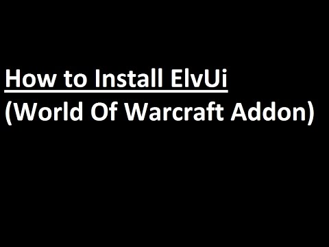 Tutorial: How to install ElvUi (World Of Warcraft AddOn)