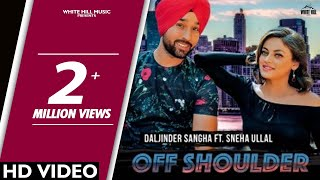 Off Shoulder (Full Video) Daljinder Sangha Ft. Sneha Ullal | New Songs 2018 | White Hill Music